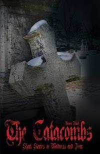 The Catacombs ( the Catacombes ): Short Stories of Madness and Fear