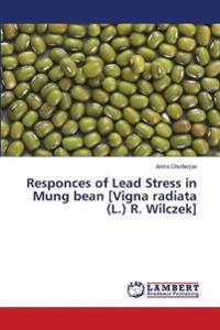 Responces of Lead Stress in Mung Bean [Vigna Radiata (L.) R. Wilczek]