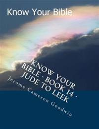Know Your Bible - Book 14 - Jude to Leek: Know Your Bible Series