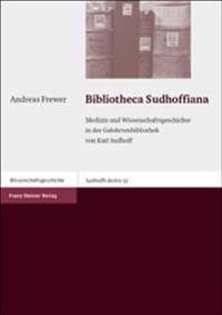 Bibliotheca Sudhoffiana: Medizin Und Wissenschaftsgeschichte in Der Gelehrtenbibliothek Von Karl Sudhoff