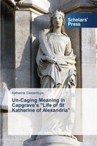 Un-Caging Meaning in Capgrave's Life of St Katherine of Alexandria