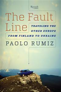Fault line - traveling the other europe, from finland to ukraine