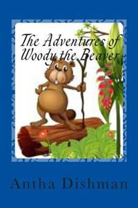 The Adventures of Woody the Beaver: Adventures of Woody Volume One