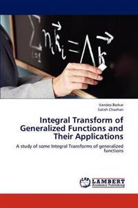 Integral Transform of Generalized Functions and Their Applications