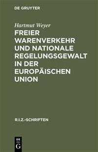 Freier Warenverkehr Und Nationale Regelungsgewalt in Der Europ�ischen Union