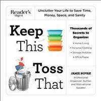 Keep This Toss That: Unclutter Your Life to Save Time, Money, Space, and Sanity