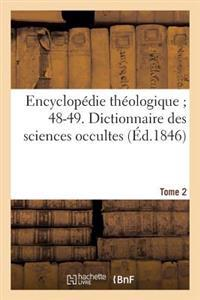 Encyclopedie Theologique; 48-49. Dictionnaire Des Sciences Occultes. T. 2