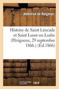 Histoire de Saint Leocade Et Saint Lusor Ou Ludre (Perigueux, 29 Septembre 1866.)