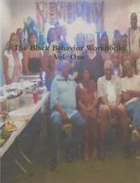 The Black Behavior Workbook: Vol. One