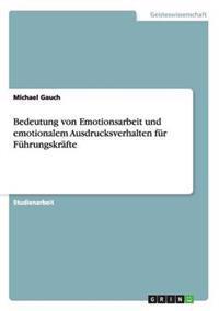 Bedeutung Von Emotionsarbeit Und Emotionalem Ausdrucksverhalten Fur Fuhrungskrafte