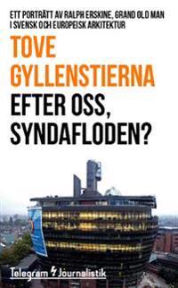 Efter oss, syndafloden? : Ett porträtt av Ralph Erskine, grand old man i svensk och europeisk arkitektur