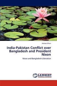 India-Pakistan Conflict Over Bangladesh and President Nixon