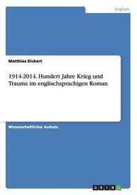 1914-2014. Hundert Jahre Krieg Und Trauma Im Englischsprachigen Roman