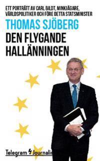 Den flygande hallänningen : Ett porträtt av Carl Bildt, minkjägare, världspolitiker och före detta statsminister