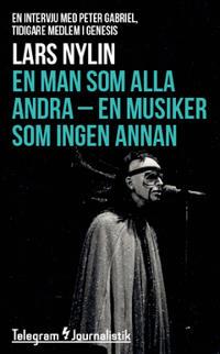 En man som alla andra, en musiker som ingen annan : En intervju med Peter Gabriel, tidigare medlem i Genesis - Lars Nylin pdf epub