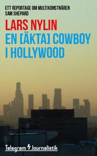 En [äkta] cowboy i Hollywood : Ett reportage om multikonstnären Sam Shepard - Lars Nylin pdf epub