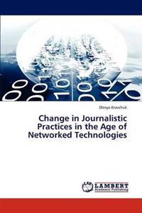 Change in Journalistic Practices in the Age of Networked Technologies