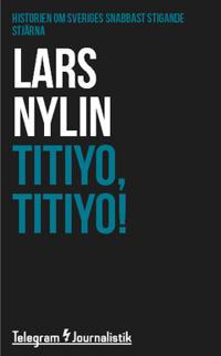 Titiyo, Titiyo! : Historien om Sveriges snabbast stigande stjärna - Lars Nylin | Laserbodysculptingpittsburgh.com