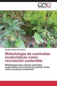 Metodologia de Caminatas Ecoturisticas Como Recreacion Sostenible