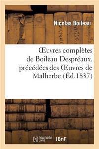 Oeuvres Completes de Boileau Despreaux. Precedees Des Oeuvres de Malherbe