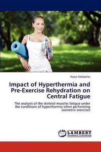 Impact of Hyperthermia and Pre-Exercise Rehydration on Central Fatigue
