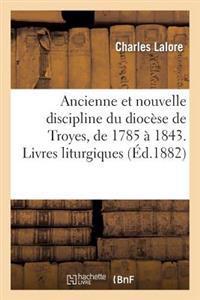Ancienne Et Nouvelle Discipline Du Dioc se de Troyes, de 1785   1843. Livres Liturgiques