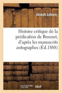 Histoire Critique de la Pr�dication de Bossuet, d'Apr�s Les Manuscrits Autographes