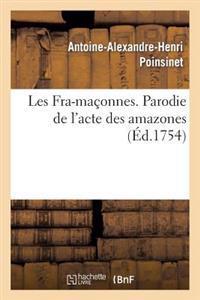 Les Fra-Maconnes. Parodie de L'Acte Des Amazones; Dans L'Opera Des Fetes de L'Amour & de L'Himen