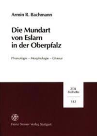 Die Mundart Von Eslarn in Der Oberpfalz: Phonologie - Morphologie - Glossar