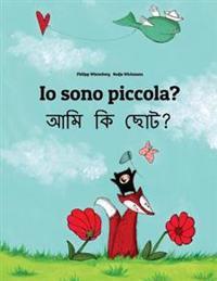 IO Sono Piccola? Ami KI Chota?: Libro Illustrato Per Bambini: Italiano-Bengalese (Edizione Bilingue)
