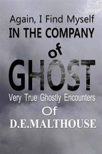 Again, I Find Myself in the Company of Ghost: Very True Ghostly Encounters of Dorothy E. Malthouse
