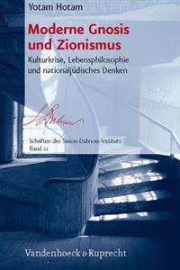 Moderne Gnosis Und Zionismus: Kulturkrise, Lebensphilosophie Und Nationaljudisches Denken