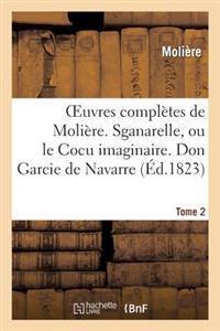 Oeuvres Completes de Moliere. Tome 2. Sganarelle, Ou Le Cocu Imaginaire. Don Garcie de Navarre