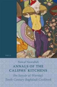 Annals of the Caliphs' Kitchens: Ibn Sayyār Al-Warrāq's Tenth-Century Baghdadi Cookbook