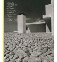 Fotografia y arquitecturea moderna en Espana / Photography & Modern Architecture in Spain 1925-1965