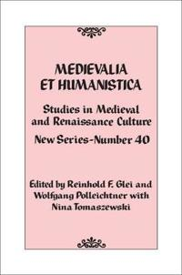 Medievalia Et Humanistica, No. 40: Studies in Medieval and Renaissance Culture: New Series