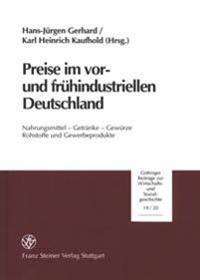 Preise Im VOR- Und Fruehindustriellen Deutschland: Nahrungsmittel - Getranke - Gewuerze Rohstoffe Und Gewerbeprodukte