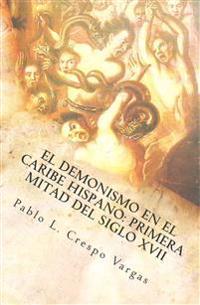 El Demonismo En El Caribe Hispano: Primera Mitad del Siglo XVII