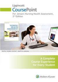 Lippincott Coursepoint for Jensen's Nursing Health Assessment: A Best Practice Approach