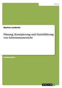 Planung, Konzipierung Und Durchfuhrung Von Schwimmunterricht