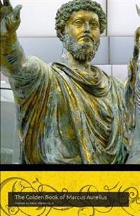 The Golden Book of Marcus Aurelius: A Companion to the Podcast WWW.Themapodcast.Wordpress.com