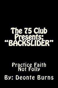 The 75 Club Presents: Backslider: Hypocrites, Drugs and Violence, Drama Filled, Life and Death