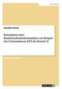 Konzeption Einer Kundenzufriedenheitsanalyse Am Beispiel Des Unternehmens Xyz AG, Bereich X