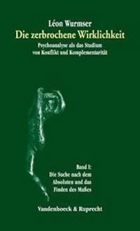 Die Zerbrochene Wirklichkeit, Band 1: Psychoanalyse ALS das Studieum Von Konflikt Und Komplementaritat: Die Suche Nach Dem Absoluten Und das Finden De