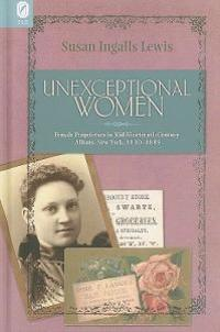 Unexceptional Women: Female Proprietors in Mid-Nineteenth-Century Albany, New York, 1830-1885