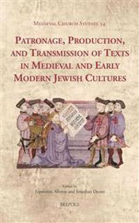 Patronage, Production, and Transmission of Texts in Medieval and Early Modern Jewish Cultures