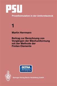 Beitrag Zur Berechnung Von Vorgangen Der Blechumformung Mit Der Methode Der Finiten Elemente