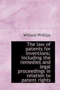 The Law of Patents for Inventions; Including the Remedies and Legal Proceedings in Relation to Paten
