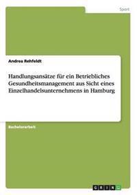 Handlungsansatze Fur Ein Betriebliches Gesundheitsmanagement Aus Sicht Eines Einzelhandelsunternehmens in Hamburg