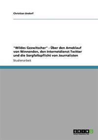 """""""Wildes Gezwitscher"""" - Uber Den Amoklauf Von Winnenden, Den Internetdienst Twitter Und Die Sorgfaltspflicht Von Journalisten"""